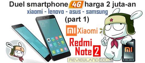 Duel Smartphone 4G harga 2juta-an (part 1) : Xiaomi Redmi Note 2