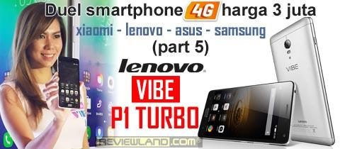 Duel Smartphone 4G harga 3juta (part 5) : Lenovo VIBE P1 Turbo