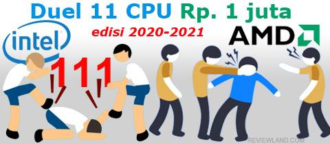 Duel 11 CPU Intel & AMD harga Rp.1 juta: Mencari juara prosesor sejuta umat di bursa prosesor baru & bekas di tahun 2021